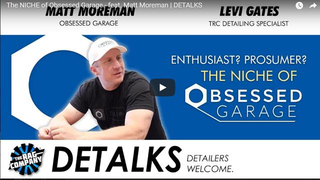 The NICHE of Obsessed Garage - Featuring Matt Moreman | DETALKS