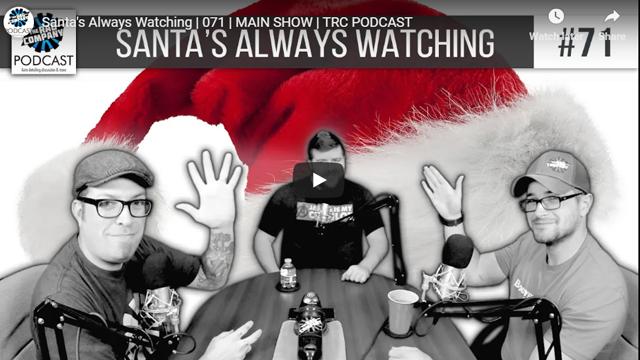 Santa's Always Watching | 071 | MAIN SHOW | TRC PODCAST