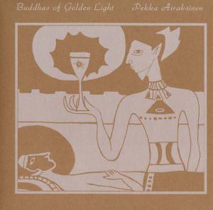PEKKA AIRAKSINEN: Buddhas of Golden Light LP