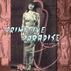 VA Primitive Paradise: Early Exotica 1920-1947 LP