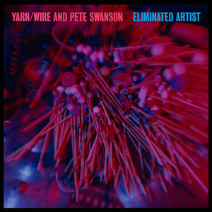 YARN/WIRE AND PETE SWANSON Eliminated Artist LP