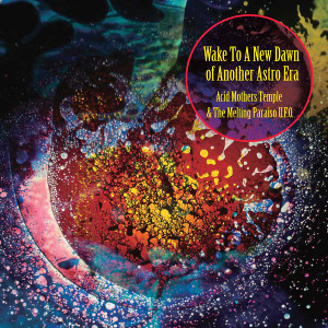 ACID MOTHERS TEMPLE & THE MELTING PARAISO U.F.O.: Wake To The New Dawn Of Another Astro Era 2LP