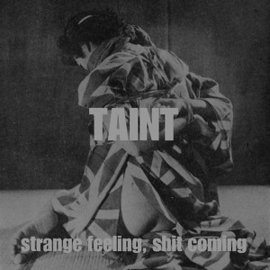 TAINT: Strange Feeling, Shit Coming LP