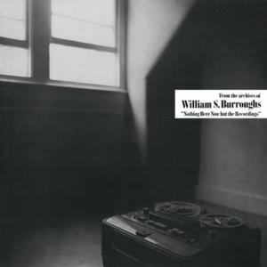 WILLIAM S. BURROUGHS: Nothing Here Now But The Recordngs LP