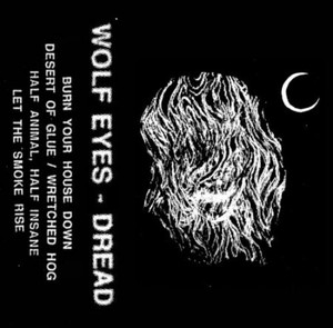 WOLF EYES: Dread Cassette