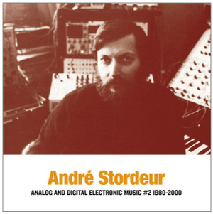 ANDRE STORDEUR: Analog and Digital Electronic Music #2 1980-2000 LP