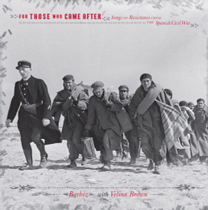 BARBEZ WITH VELINA BROWN: For Those Who Came After: Songs Of Resistance From The Spanish Civil War LP