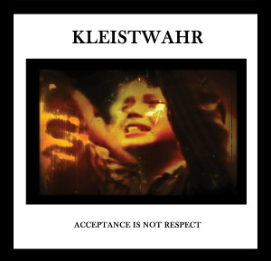 KLEISTWAHR: Acceptance Is Not Respect CD