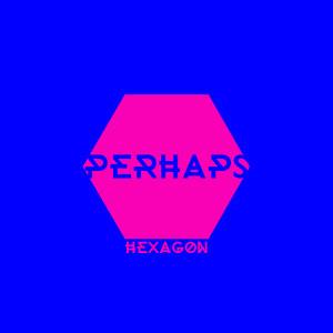 PERHAPS: Hexagon LP