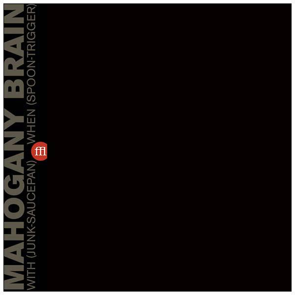 MAHOGANY BRAIN With (Junk-Saucepan) When (Spoon-Trigger) LP