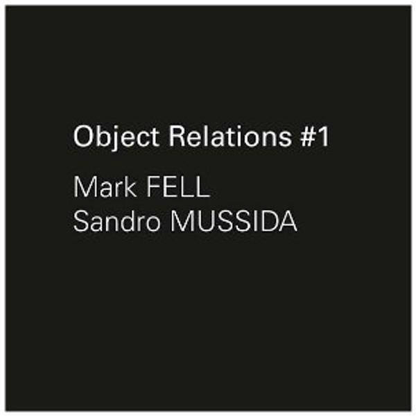 "MARK FELL & SANDRO MUSSIDA Object Relations #1 7"""