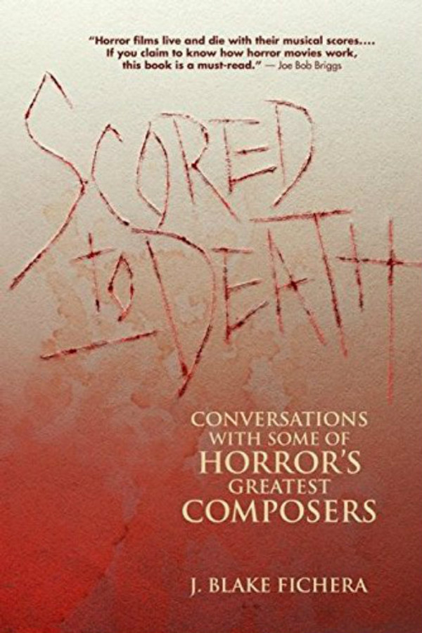 Scored to Death: Conversations with Some of Horror's Greatest Composers Book