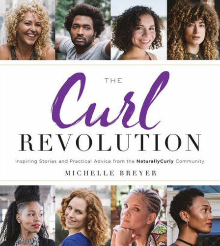The Curl Revolution: Inspiring Stories and Practical Advice from the NaturallyCurly Community - Paperback Book
