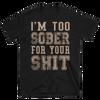 I'm Too Sober For Your Shit Men's T Shirt Short-Sleeve Unisex T-Shirt
