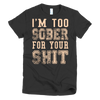 I'm Too Sober For Your Shit Women's Recovery Short sleeve women's t-shirt