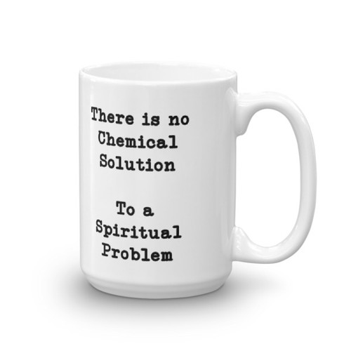 There Is No Chemical Solution To A Spiritual Problem 15 oz Coffee Mug