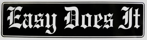 """#ST10, """"Easy Does It"""" Bumper Sticker, Available in 3 Colors, Size 11-1/2"""" x 3"""""""