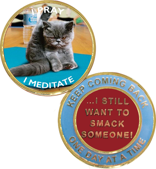 "I Pray, I Meditate.....I Still Want To Smack Someone!"" Yoga Cat Medallion.    Sometimes a little humor is required!   A great coin to give to a sponsee or an old timer, fitting for all!   Grey fluffy, angry cat, on blue yoga matt, with brown flooring in yoga studio.  On the back, ""Keep Coming Back.  One Day At A Time"" and ""...I still want to smack someone!""  Light blue trim with gold lettering, center is red with gold writing."