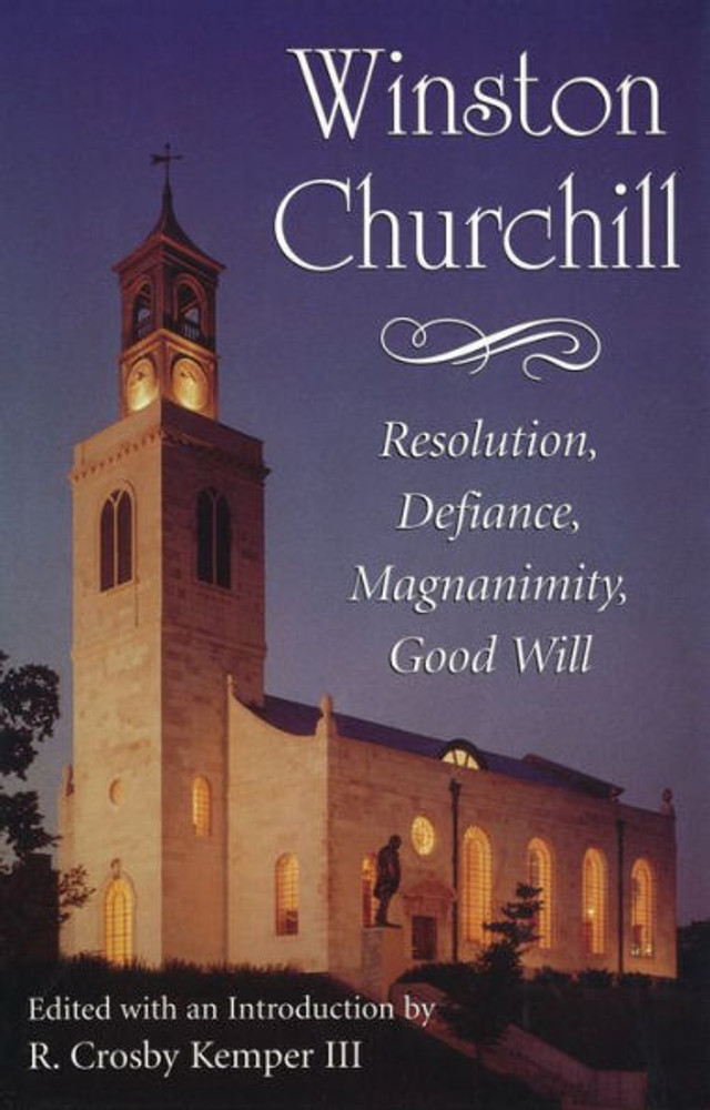 Winston Churchill: Resolution, Defiance, Magnanimity and Good Will Edited by R. Crosby Kemper III
