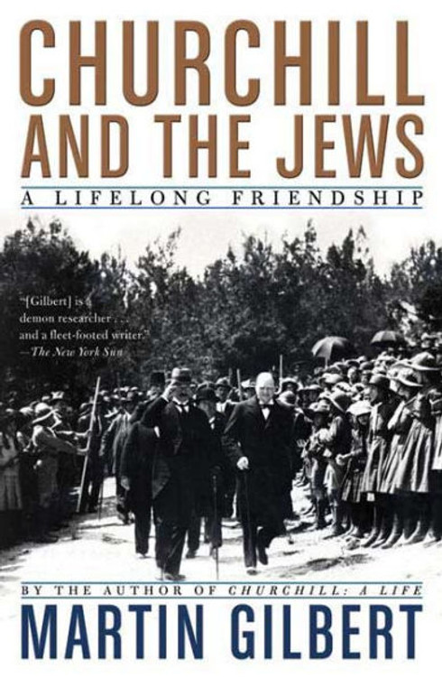 Churchill and the Jews: A Lifelong Friendship by Martin Gilbert