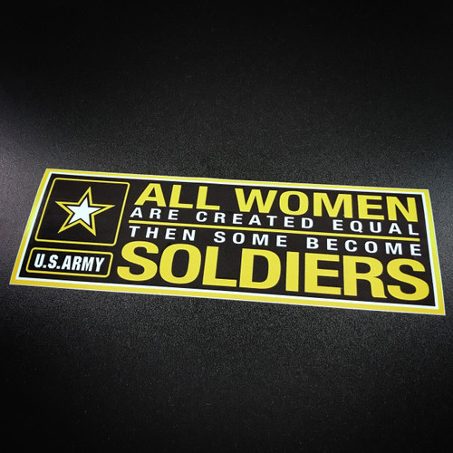 All women are created equal then some become ARMY soldiers - sticker