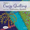 Today's Crazy Quilting With Your Embroidery Machine Book & CD