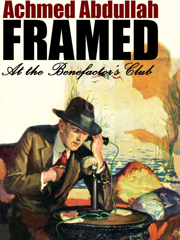Framed at the Benefactor's Club, by Achmed Abdullah (epub/Kindle/pdf)
