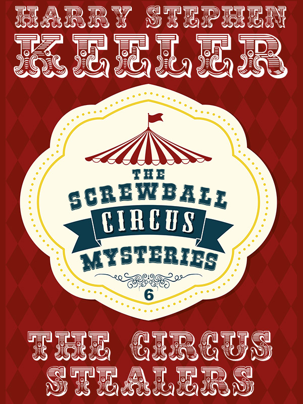 The Circus Stealers (The Screwball Circus Mysteries, Vol. 6), by Harry Stephen Keeler (epub/Kindle/pdf)
