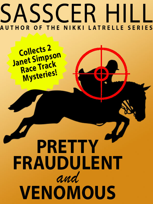 """Pretty Fraudulent"" and ""Venomous"": Two Janet Simpson Race Track Mysteries, by Sasscer Hill (epub/Kindle/pdf)"