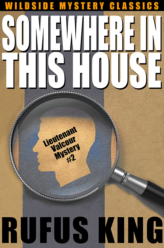 Somewhere in This House (Lt. Valcour #2), by Rufus King (epub/Kindle/pdf)