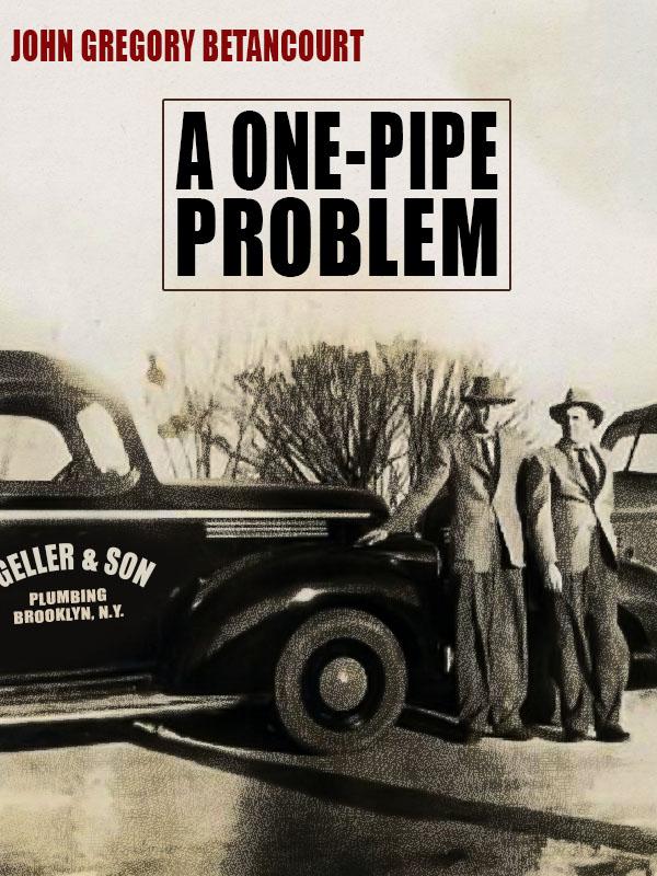 A One-Pipe Problem, by John Gregory Betancourt  (epub/Kindle/pdf)