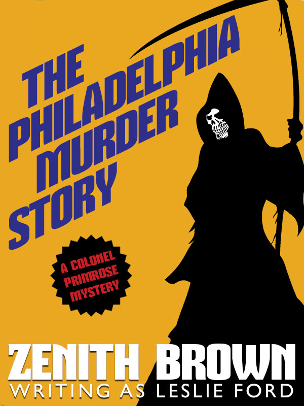 The Philadelphia Murder Story: A Colonel Primrose Mystery, by Zenith Brown (writing as Leslie Ford) (epub/Kindle/pdf)