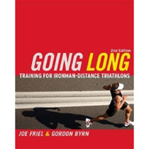 Going Long: Training for Ironman-Distance Triathlons, 2nd Ed.