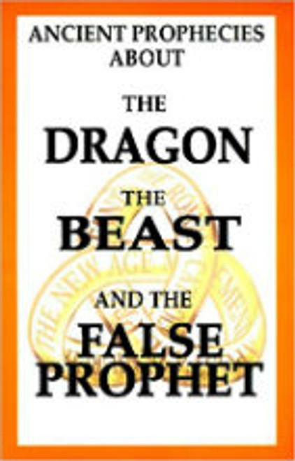 Ancient Prophecies about The Dragon The Beast and The False Prophet by William J. Sutton