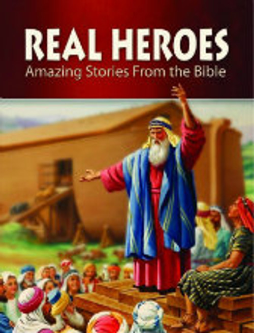 Real Heroes- Amazing Stories From The Bible