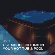 How to Use Mood Lighting in Your Hot Tub & Pool