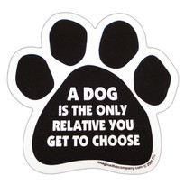 A Dog Is The Only Relative You Get To Choose Paw Magnet