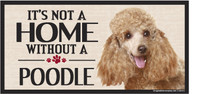 Its Not A Home Without A POODLE Wood Sign