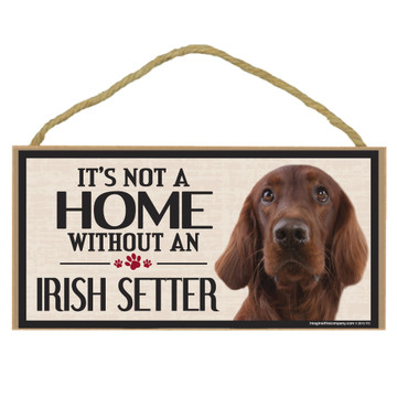 Its Not A Home Without A IRISH SETTER Wood Sign