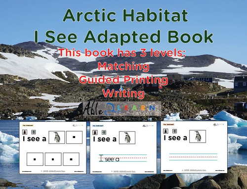 I SEE Artic Habitat Adapted Book:  3 Levels: Matching, Guided Printing, Printing: 78 Pages