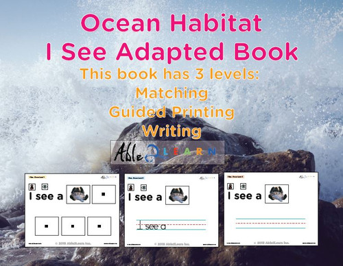 I SEE Ocean Animals Habitat Adapted Books:  3 Levels: Matching, Guided Printing, Printing: 84 Pages