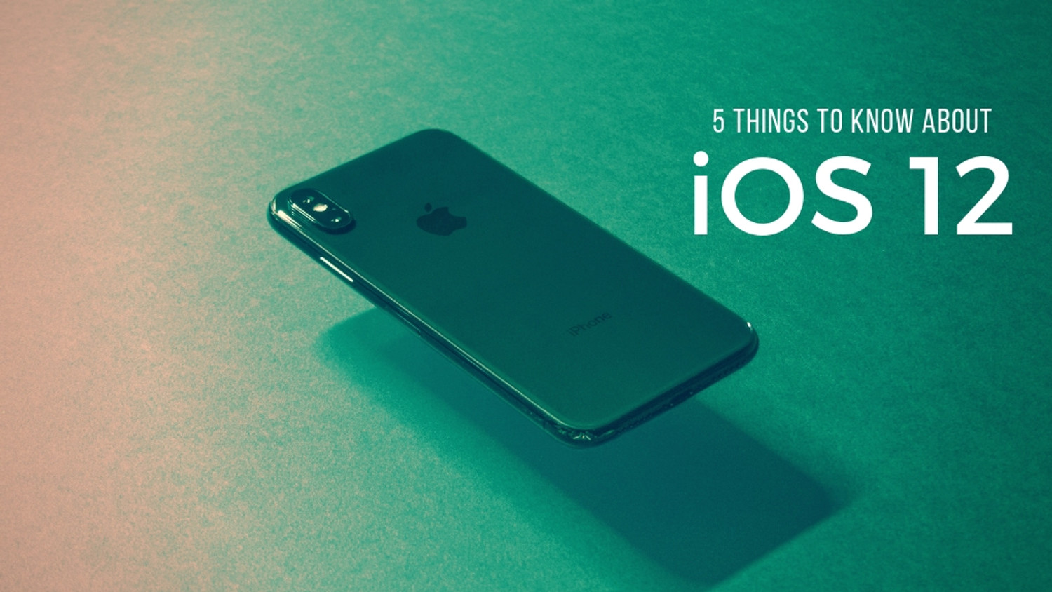 5 Things to Know about iOS 12