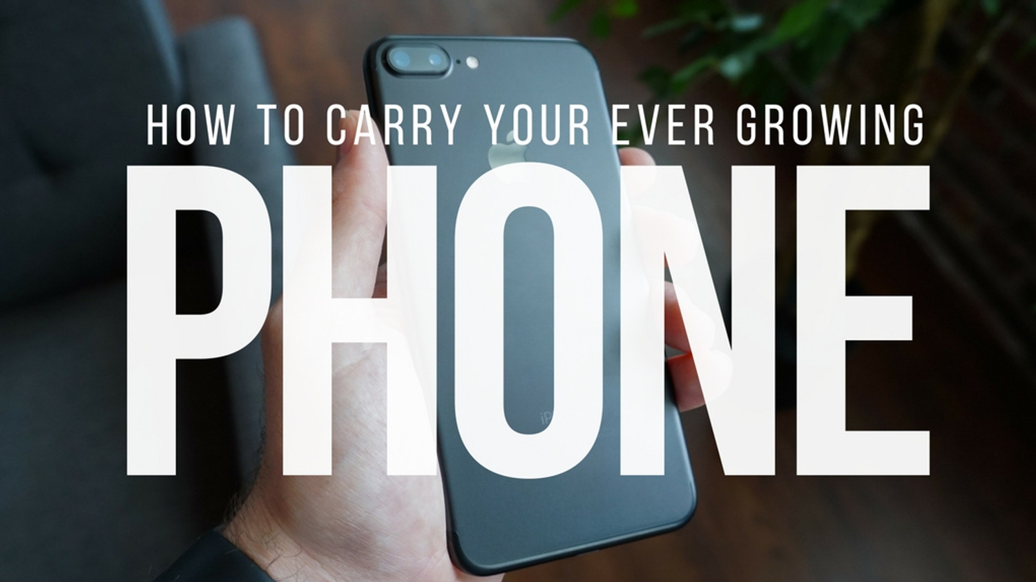 How to Carry Your Ever Growing Phone