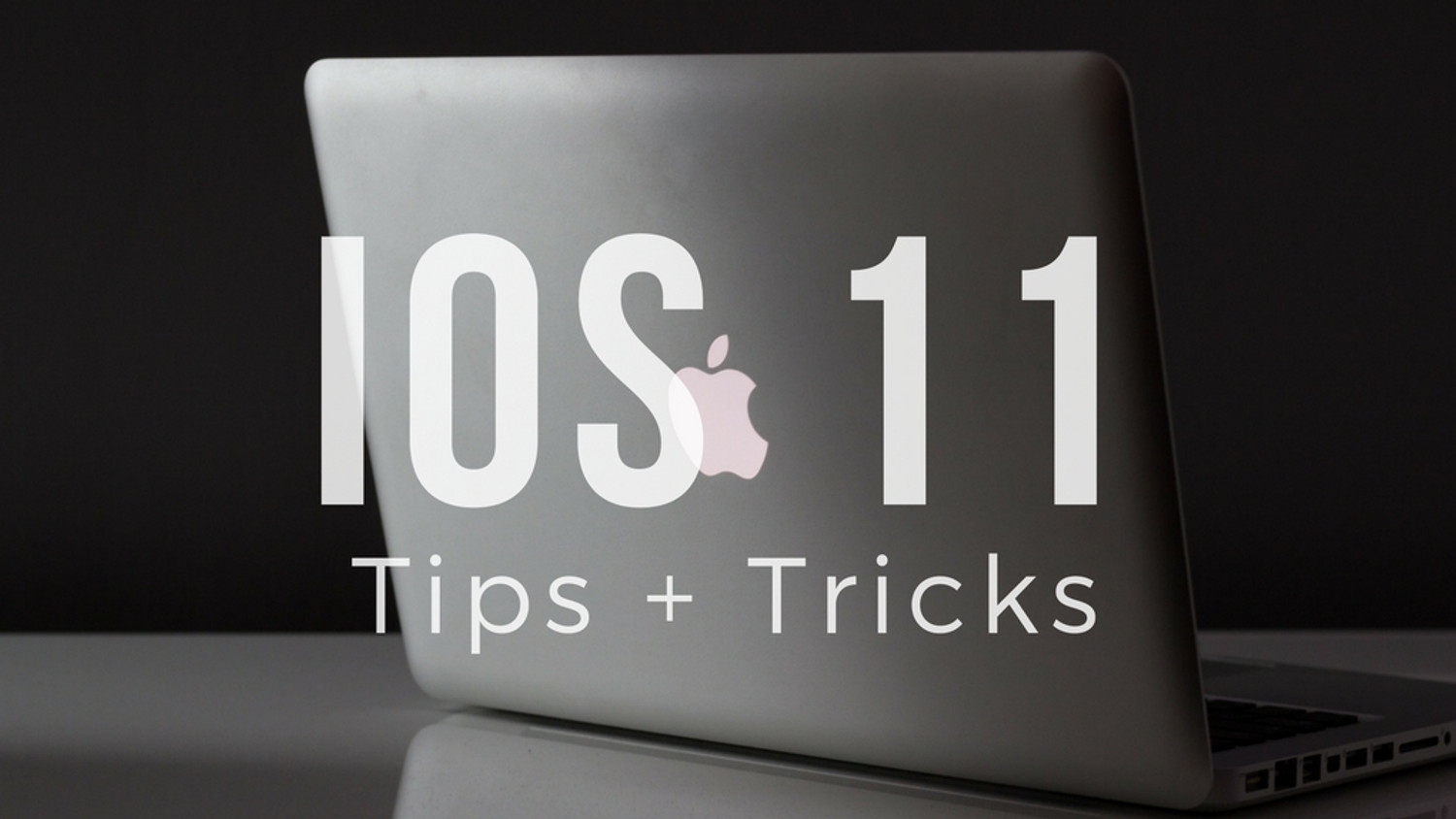 ​iOS 11 Tips and Tricks