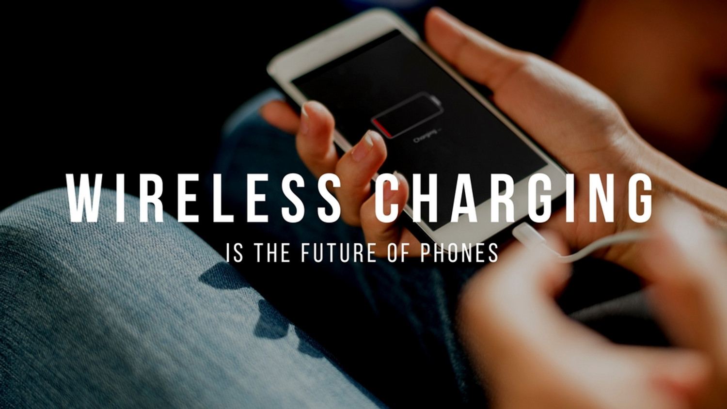 Wireless Charging is the Future of Phones