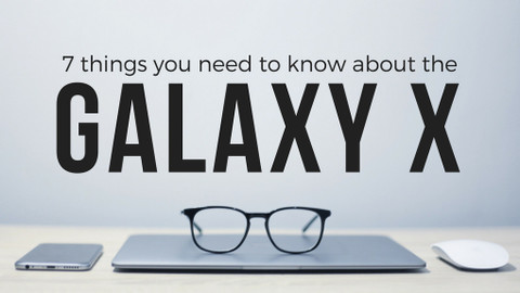 ​7 Things You Need to Know about the Galaxy X