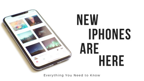 ​New iPhones Are Here: Everything You Need to Know