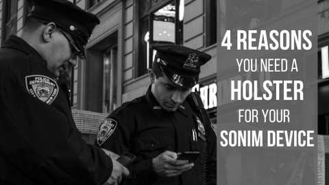 ​4 Reasons You Need a Holster for Your Sonim Device
