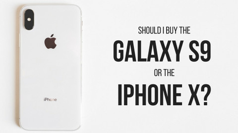 Should I buy the Galaxy S9 or the iPhone X?