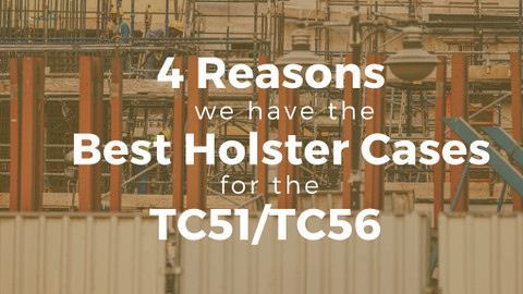 4 Reasons We Have the Best Holster Cases for the TC51/TC56
